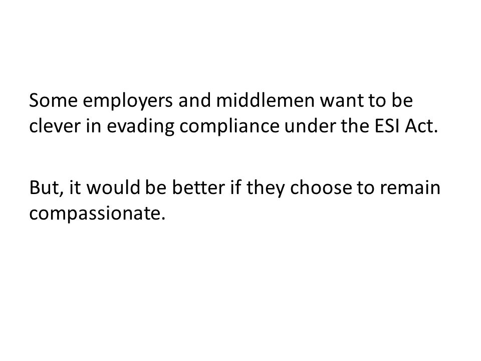 Some employers and middlemen want to be clever in evading compliance under the ESI Act.