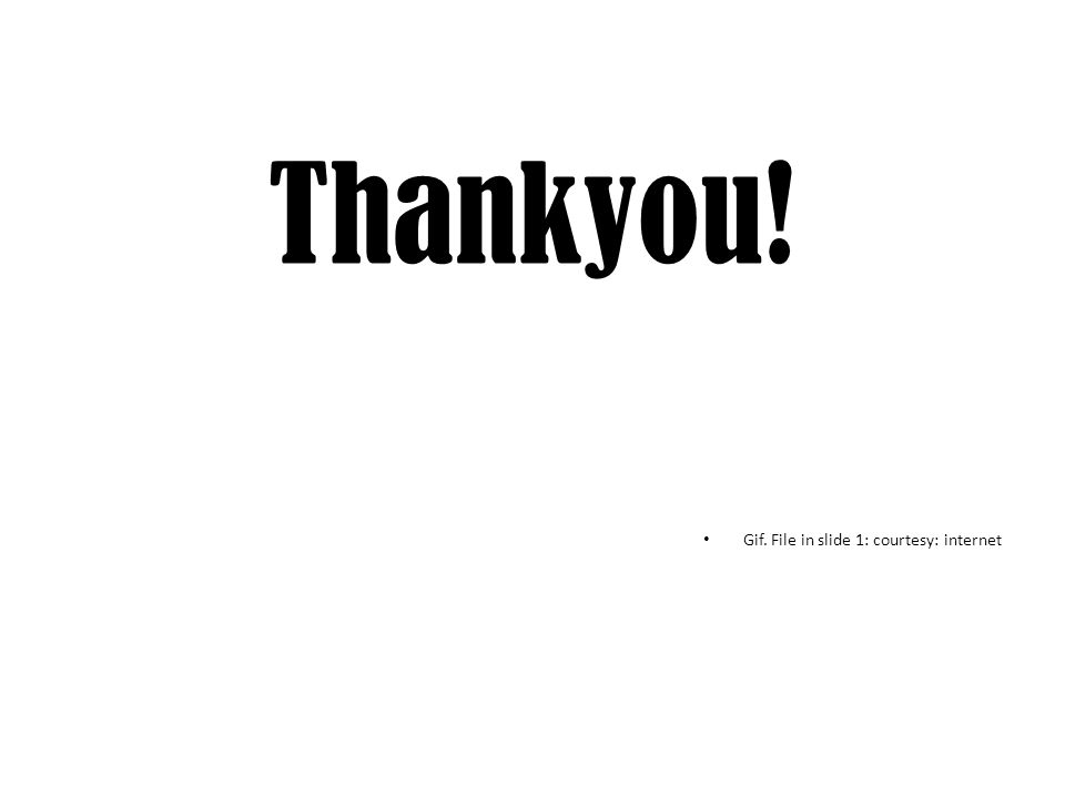 Thankyou! Gif. File in slide 1: courtesy: internet