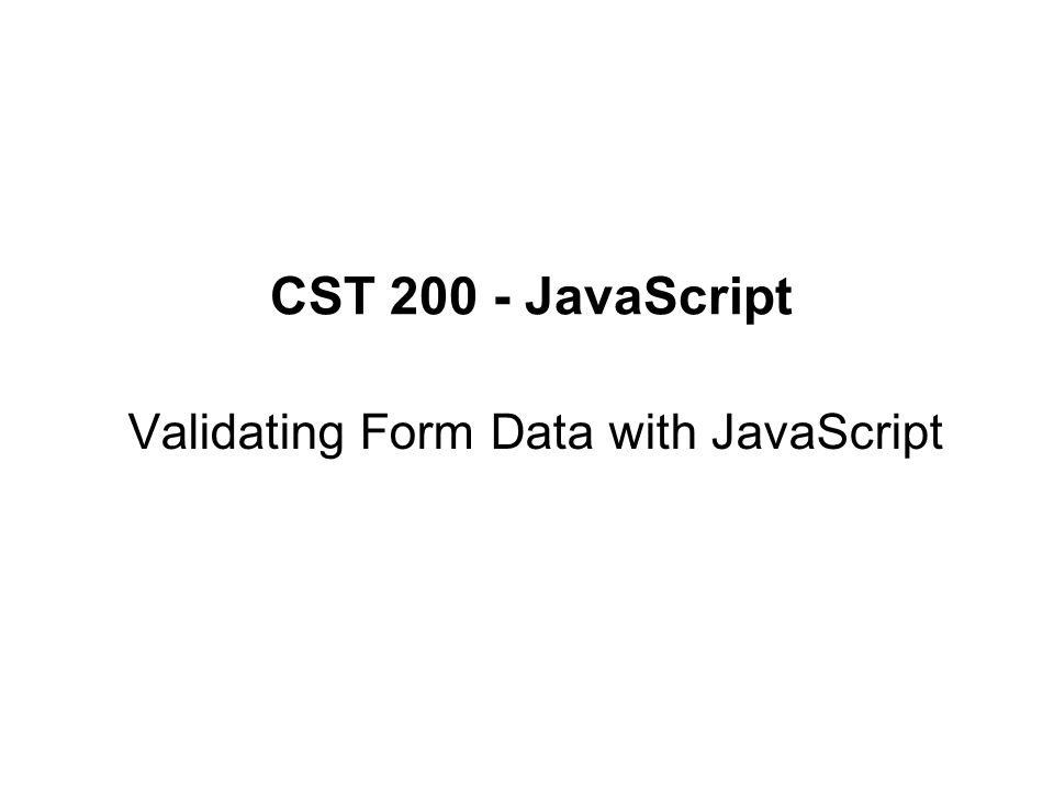 CST JavaScript Validating Form Data with JavaScript