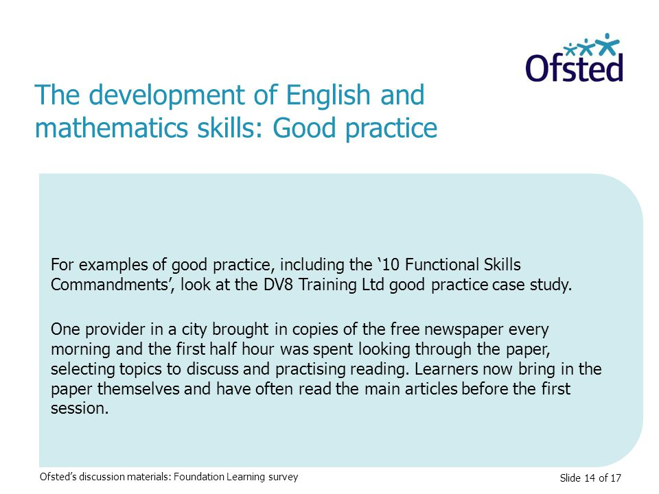 Slide 14 of 17 For examples of good practice, including the '10 Functional Skills Commandments', look at the DV8 Training Ltd good practice case study.