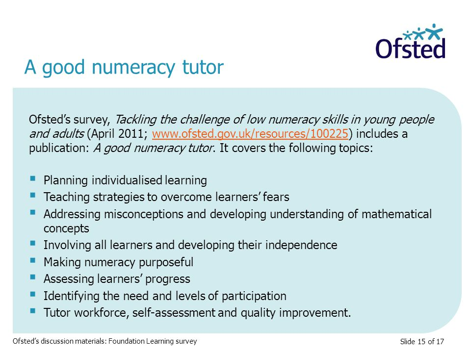 Slide 15 of 17 Ofsted's survey, Tackling the challenge of low numeracy skills in young people and adults (April 2011;   includes a publication: A good numeracy tutor.