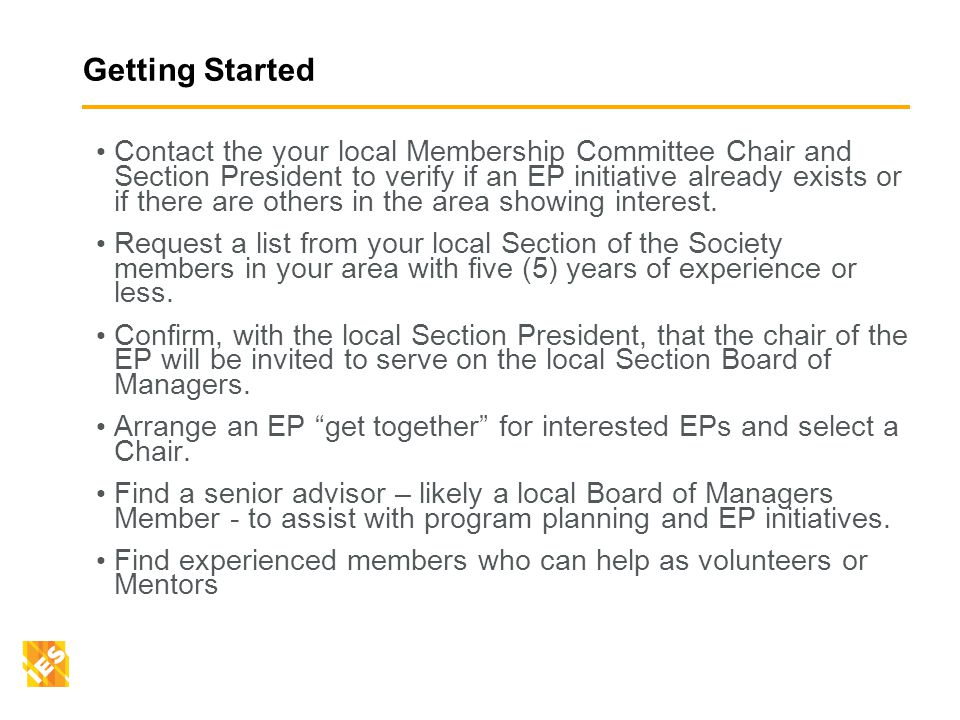 Getting Started Contact the your local Membership Committee Chair and Section President to verify if an EP initiative already exists or if there are others in the area showing interest.