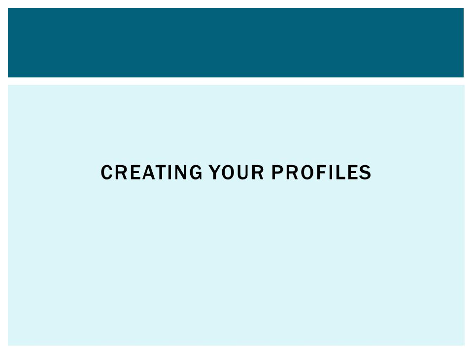 CREATING YOUR PROFILES