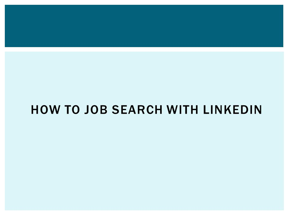 HOW TO JOB SEARCH WITH LINKEDIN
