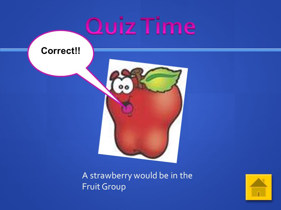 Question 5 (Click on your answer) What food group would strawberries be in.