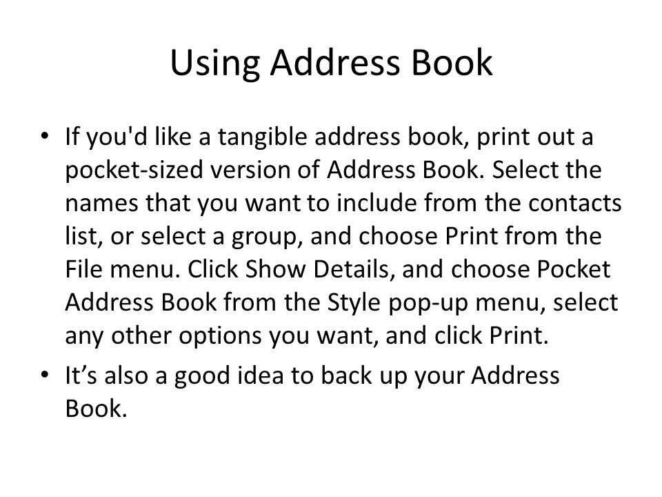 Using Address Book If you d like a tangible address book, print out a pocket-sized version of Address Book.