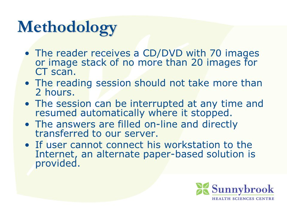 Methodology The reader receives a CD/DVD with 70 images or image stack of no more than 20 images for CT scan.