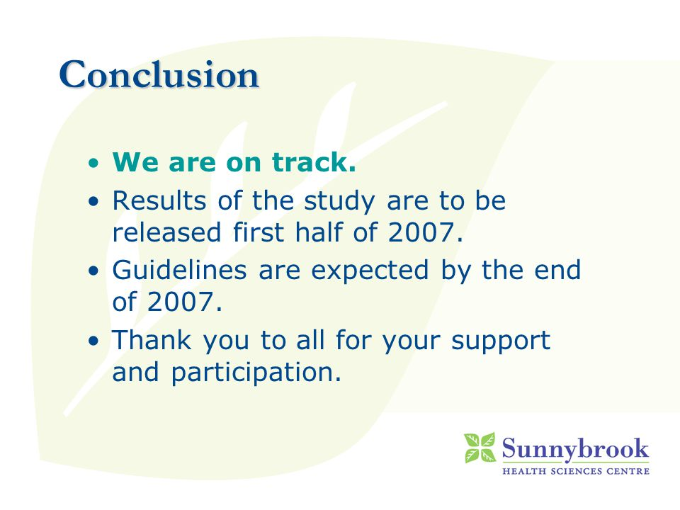 Conclusion We are on track. Results of the study are to be released first half of 2007.