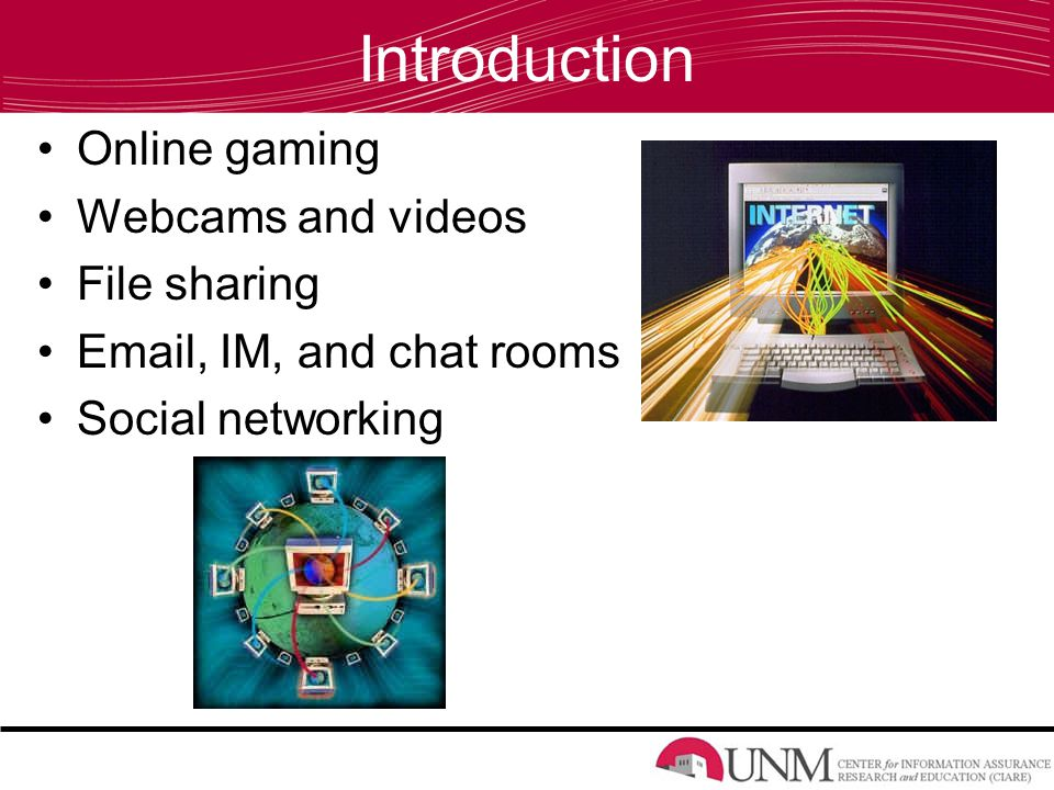 Introduction Online gaming Webcams and videos File sharing  , IM, and chat rooms Social networking