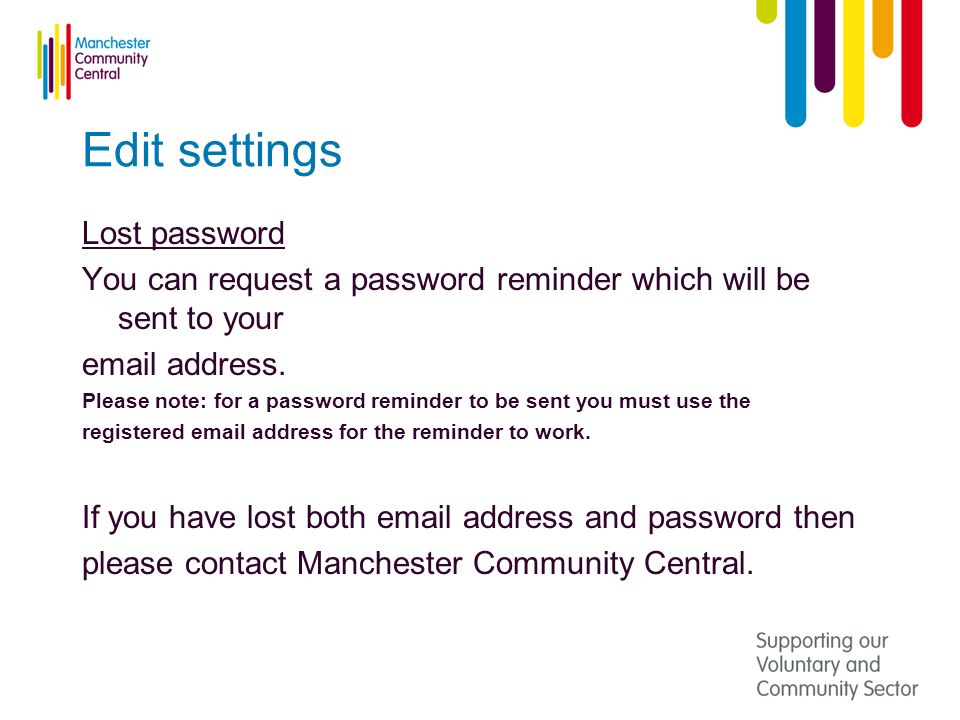 Edit settings Lost password You can request a password reminder which will be sent to your  address.