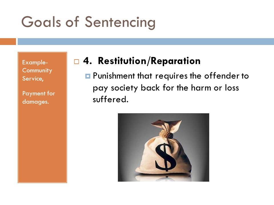 Goals of Sentencing Example- Community Service, Payment for damages.