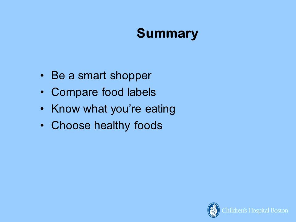 Summary Be a smart shopper Compare food labels Know what you're eating Choose healthy foods