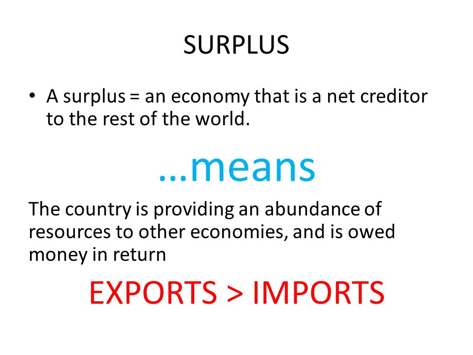 SURPLUS A surplus = an economy that is a net creditor to the rest of the world.