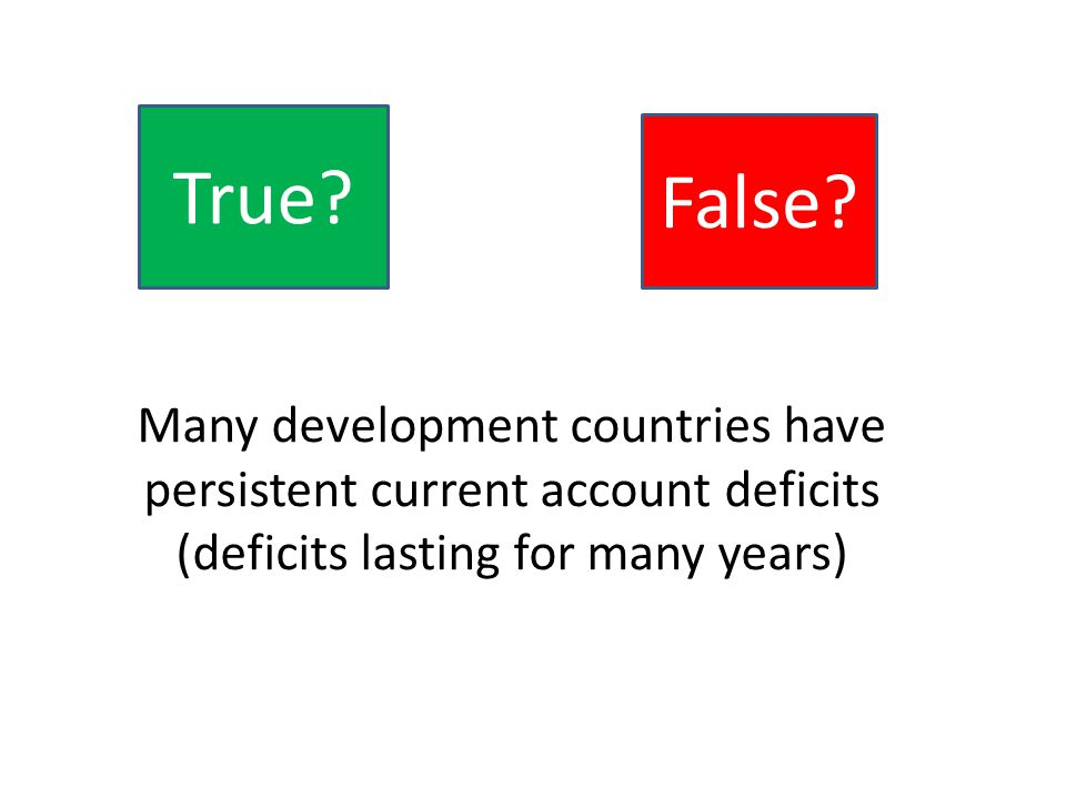 Many development countries have persistent current account deficits (deficits lasting for many years) True.