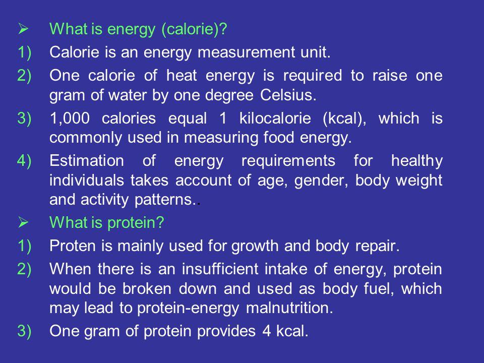  What is energy (calorie). 1)Calorie is an energy measurement unit.