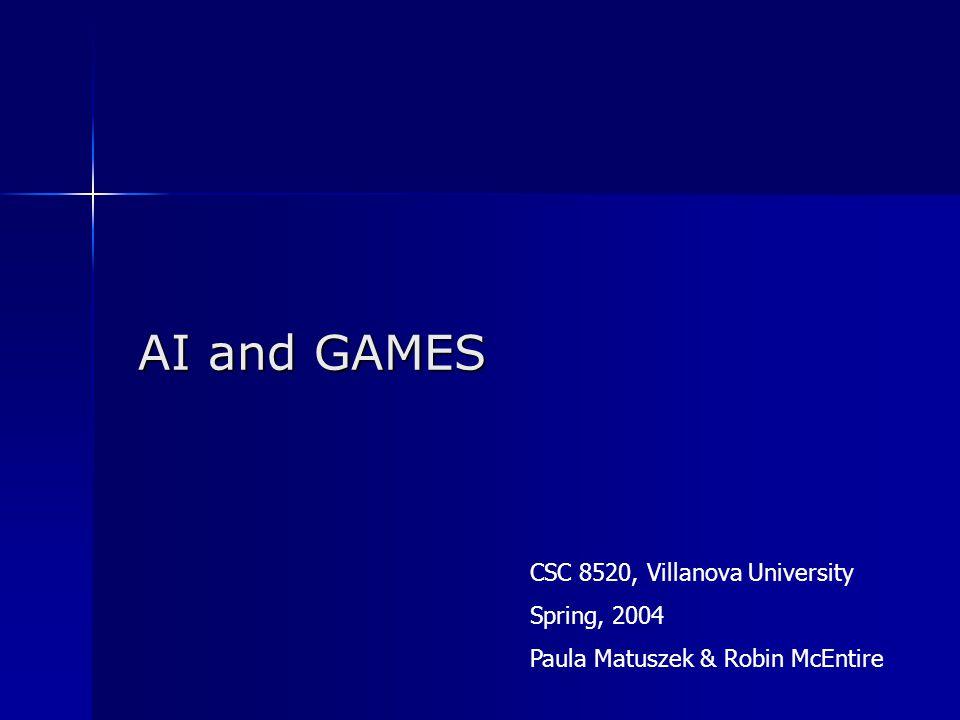 AI and GAMES CSC 8520, Villanova University Spring, 2004 Paula Matuszek & Robin McEntire