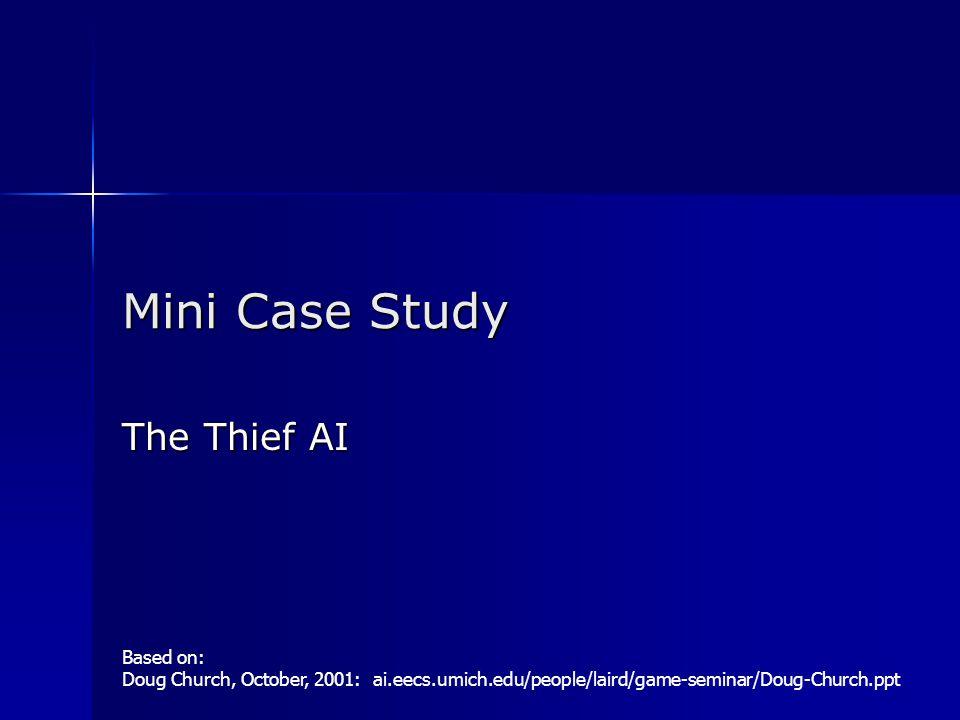 Mini Case Study The Thief AI Based on: Doug Church, October, 2001: ai.eecs.umich.edu/people/laird/game-seminar/Doug-Church.ppt