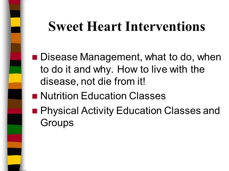 Sweet Heart Interventions Disease Management, what to do, when to do it and why.