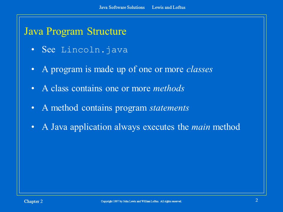 Java Software Solutions Lewis and Loftus Chapter 2 2 Copyright 1997 by John Lewis and William Loftus.