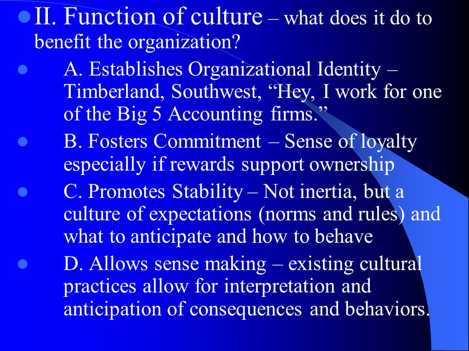 II.Function of culture – what does it do to benefit the organization.