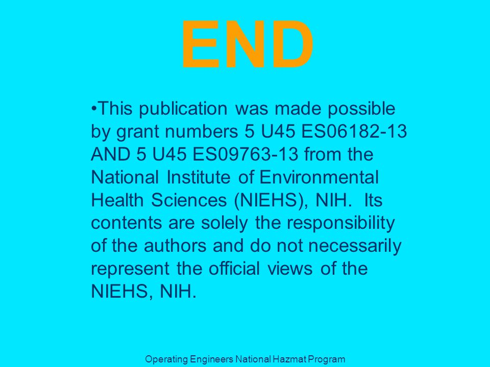 Operating Engineers National Hazmat Program END This publication was made possible by grant numbers 5 U45 ES AND 5 U45 ES from the National Institute of Environmental Health Sciences (NIEHS), NIH.