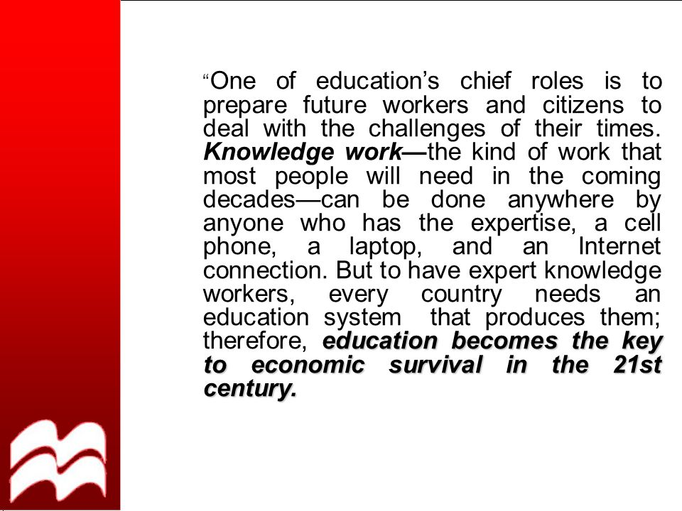 education becomes the key to economic survival in the 21st century.