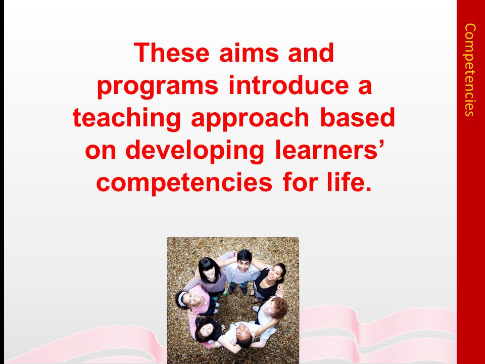 These aims and programs introduce a teaching approach based on developing learners' competencies for life.