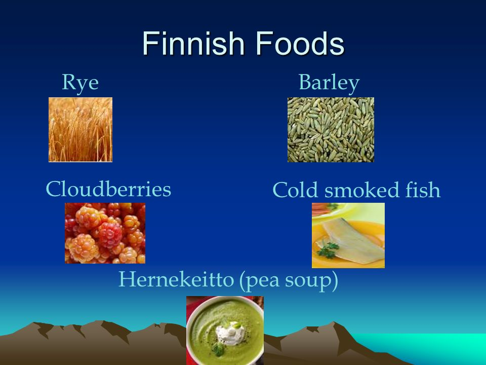 Finnish Foods Rye Barley Cloudberries Cold smoked fish Hernekeitto (pea soup)