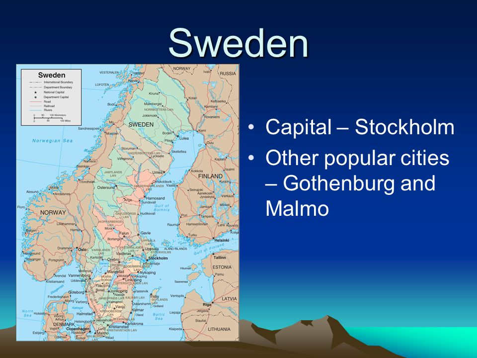 Sweden Capital – Stockholm Other popular cities – Gothenburg and Malmo