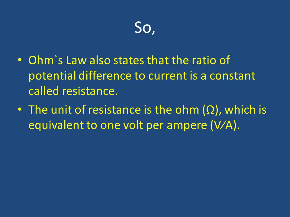 So, Ohm`s Law also states that the ratio of potential difference to current is a constant called resistance.