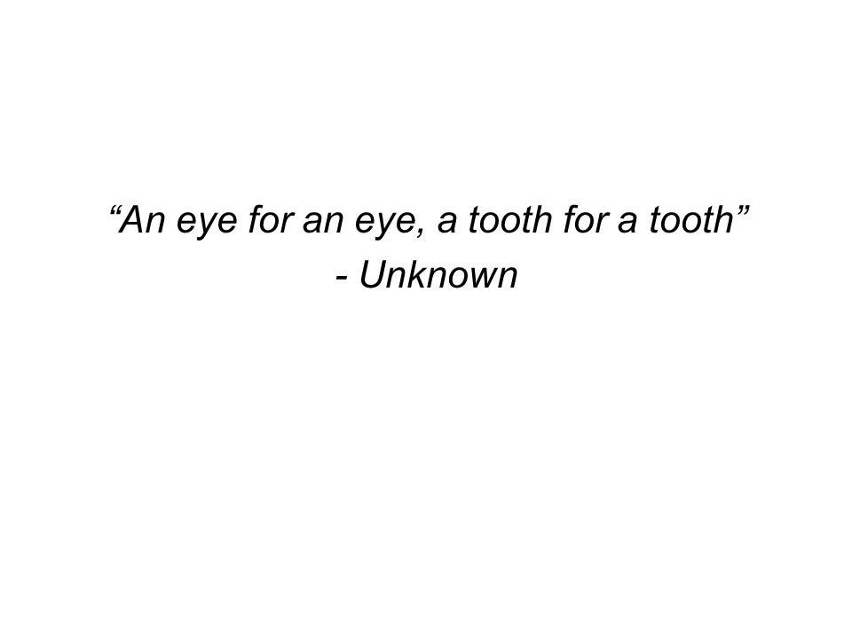 An eye for an eye, a tooth for a tooth - Unknown