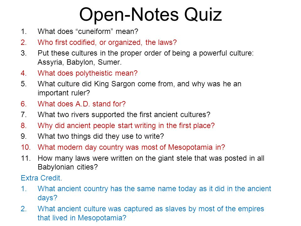Open-Notes Quiz 1.What does cuneiform mean. 2.Who first codified, or organized, the laws.