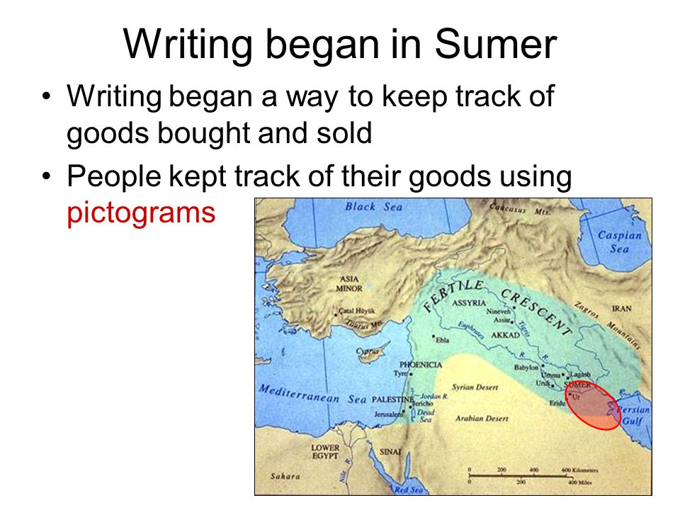 Writing began in Sumer Writing began a way to keep track of goods bought and sold People kept track of their goods using pictograms