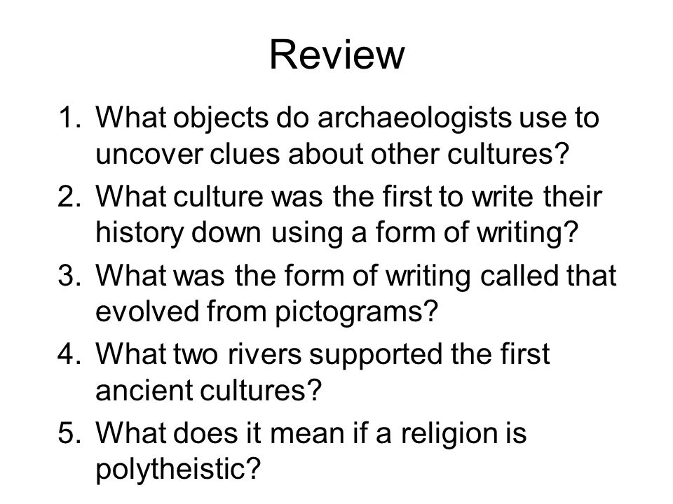 Review 1.What objects do archaeologists use to uncover clues about other cultures.