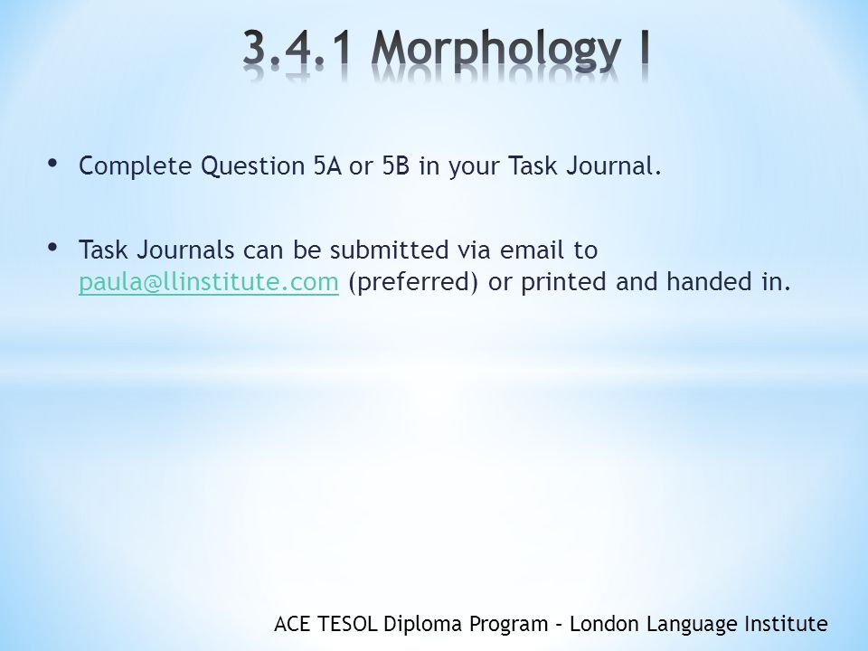 ACE TESOL Diploma Program – London Language Institute Complete Question 5A or 5B in your Task Journal.