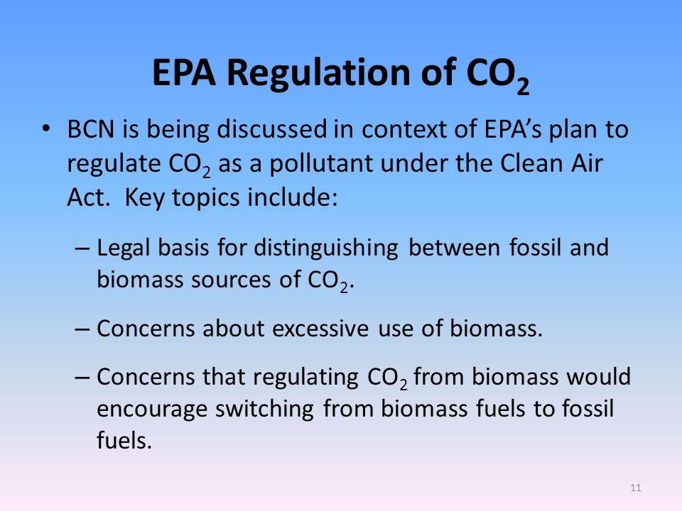 EPA Regulation of CO 2 BCN is being discussed in context of EPA's plan to regulate CO 2 as a pollutant under the Clean Air Act.