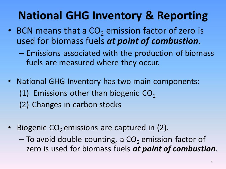 National GHG Inventory & Reporting BCN means that a CO 2 emission factor of zero is used for biomass fuels at point of combustion.