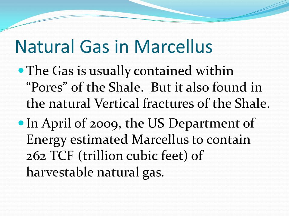 Natural Gas in Marcellus The Gas is usually contained within Pores of the Shale.