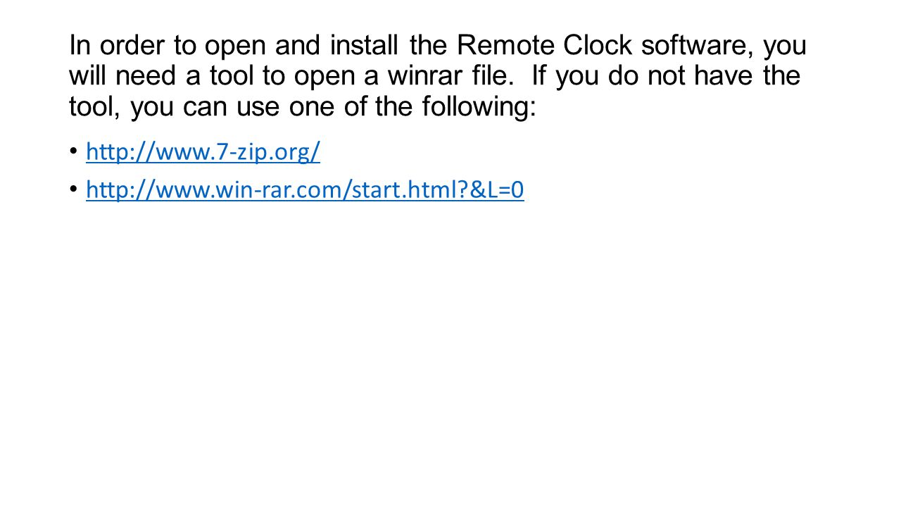 In order to open and install the Remote Clock software, you will need a tool to open a winrar file.