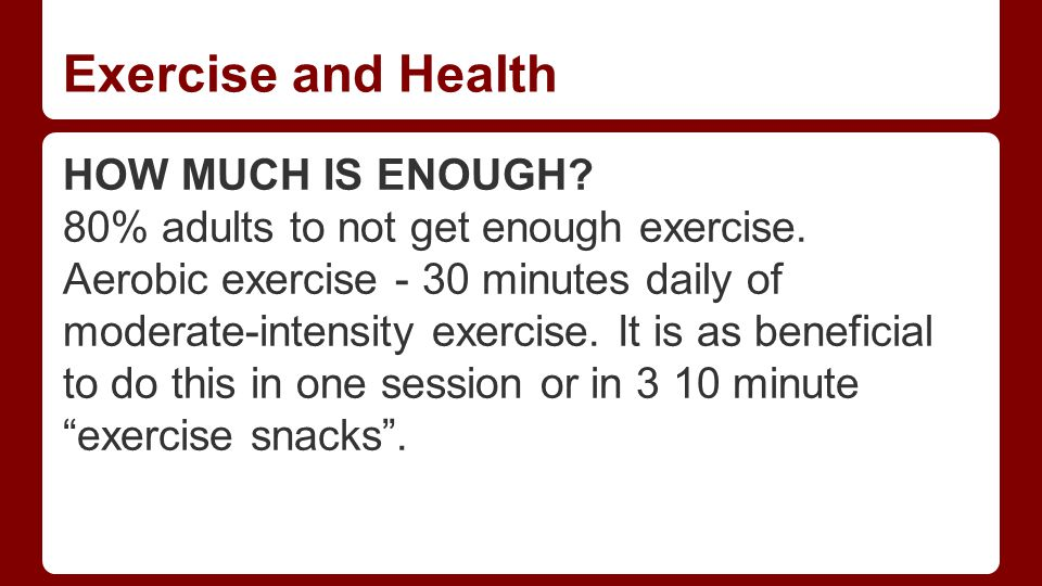 Exercise and Health HOW MUCH IS ENOUGH. 80% adults to not get enough exercise.