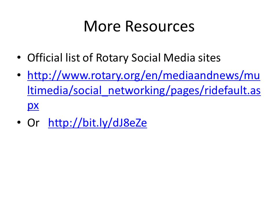 More Resources Official list of Rotary Social Media sites   ltimedia/social_networking/pages/ridefault.as px   ltimedia/social_networking/pages/ridefault.as px Or