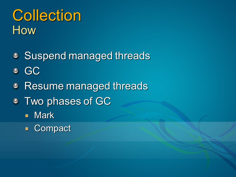 Collection How Suspend managed threads GC Resume managed threads Two phases of GC MarkCompact