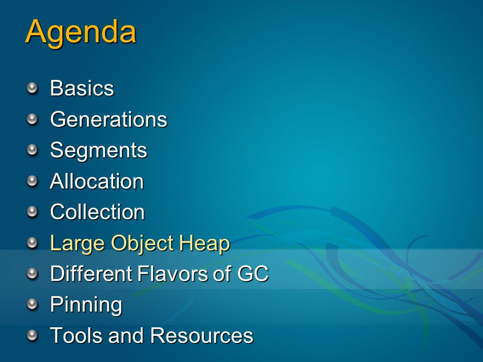 Agenda BasicsGenerationsSegmentsAllocationCollection Large Object Heap Different Flavors of GC Pinning Tools and Resources