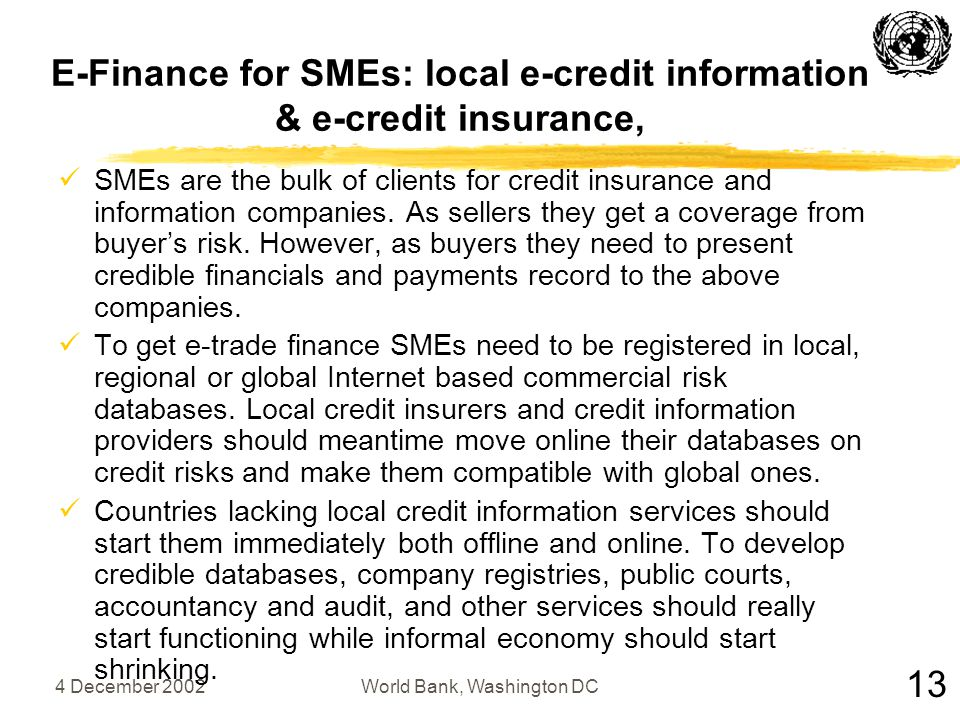 4 December 2002World Bank, Washington DC E-Finance for SMEs: local e-credit information & e-credit insurance, SMEs are the bulk of clients for credit insurance and information companies.