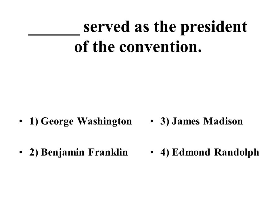 ______ served as the president of the convention.