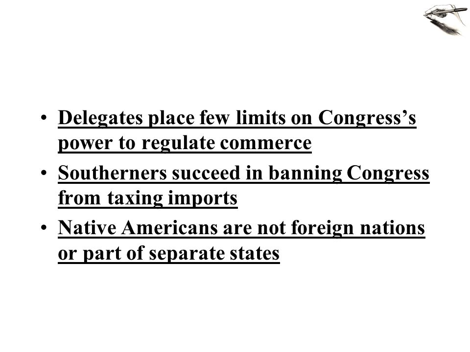 Delegates place few limits on Congress's power to regulate commerce Southerners succeed in banning Congress from taxing imports Native Americans are not foreign nations or part of separate states