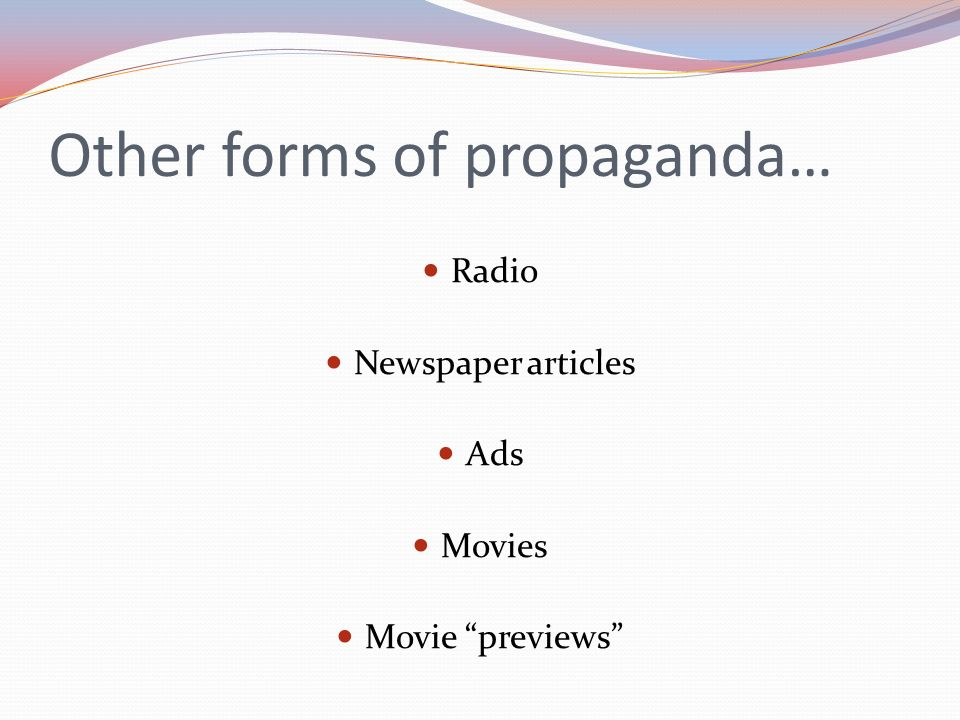 Other forms of propaganda… Radio Newspaper articles Ads Movies Movie previews