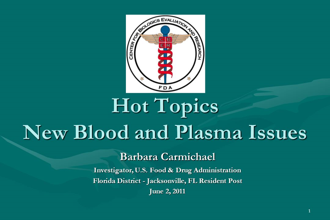 1 Hot Topics New Blood and Plasma Issues Barbara Carmichael Investigator, U.S.