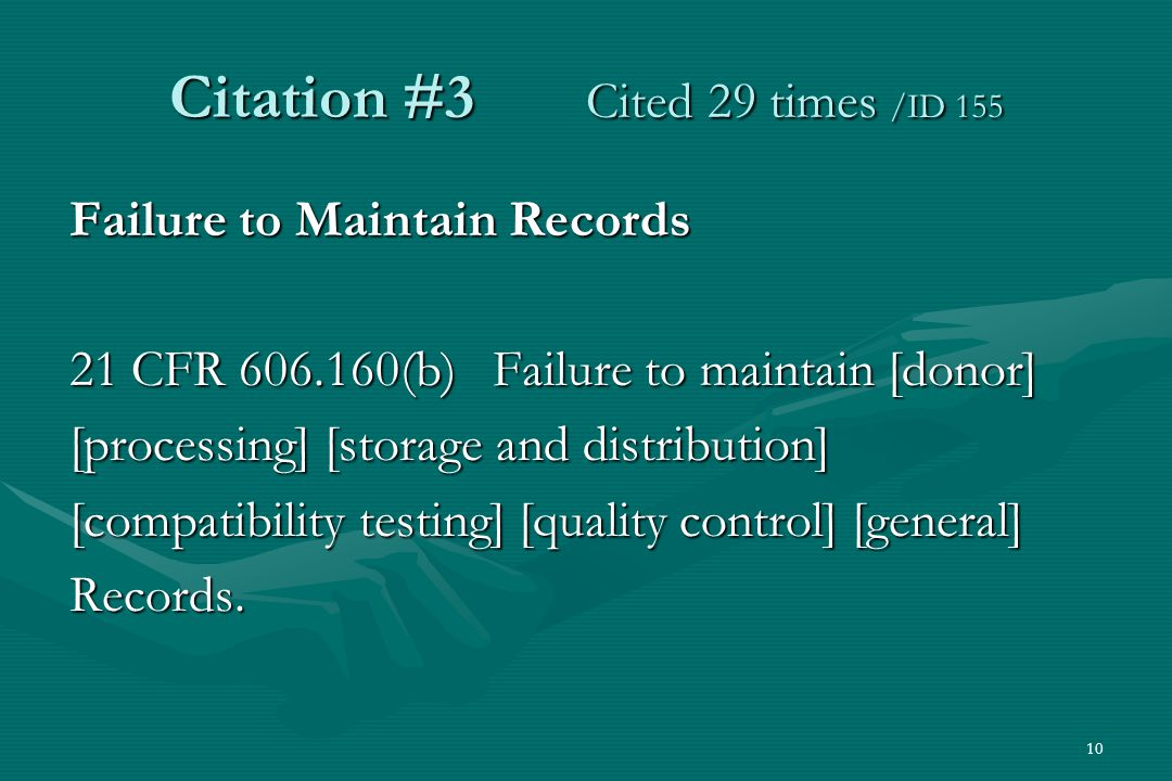 10 Citation #3 Cited 29 times /ID 155 Failure to Maintain Records 21 CFR 606.160(b) Failure to maintain [donor] [processing] [storage and distribution] [compatibility testing] [quality control] [general] Records.