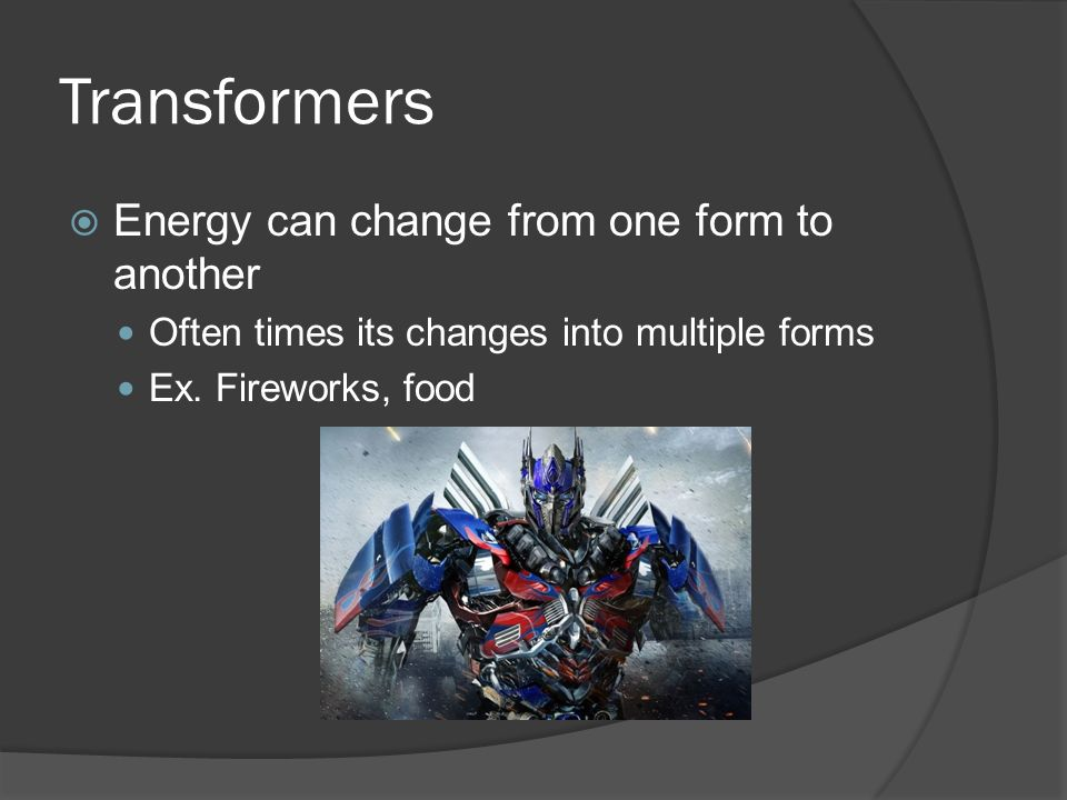 Transformers  Energy can change from one form to another Often times its changes into multiple forms Ex.